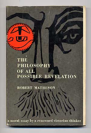 The Philosophy of All Possible Revelation. Robert MATHESON.
