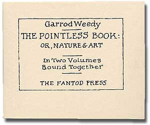 The Pointless Book: Or, Nature & Art in Two Volumes Bound Together. Edward as Garrod Weedy GOREY.