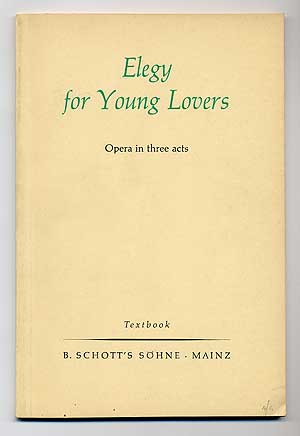 Elegy for Young Lovers: Opera in Three Acts. W. H. AUDEN, Chester Kallman.