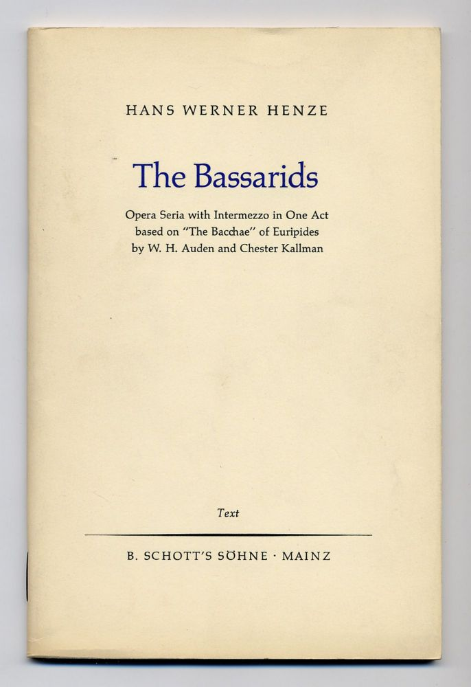 """The Bassarids: Opera Seria with Intermezzo in One Act based on """"The Bacchae"""" of Euripides. W. H. AUDEN, Chester Kallman."""