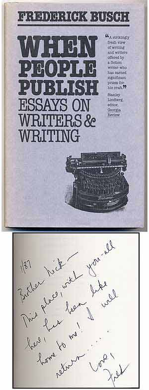 When People Publish: Essays on Writers and Writing. Frederick BUSCH.