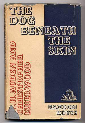 The Dog Beneath the Skin, or, Where is Francis? A Play in Three Acts. W. H. AUDEN, Christopher Isherwood.