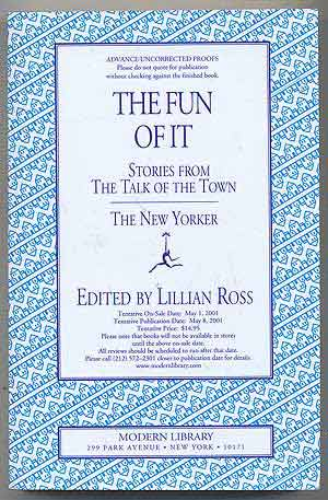 The Fun of It: Stories from the Talk of the Town. Lillian ROSS.