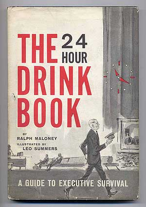 The 24 Hour Drink Book: A Guide to Executive Survival. Ralph MALONEY.