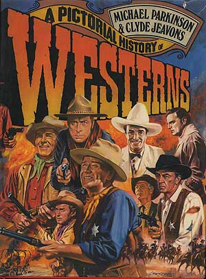 A Pictorial History of Westerns. Michael PARKINSON, Clyde Jeavons.
