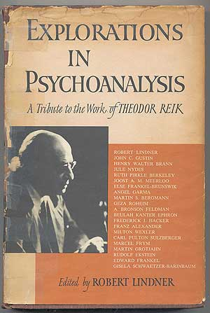 Explorations in Psychoanalysis: A Tribute to the Work of Theodor Reik. Robert LINDNER.