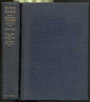 Rufus Isaacs: First Marquess of Reading By His Son The Marquess of Reading, K. C.: Two Volumes. Gerald Rufus ISAACS.