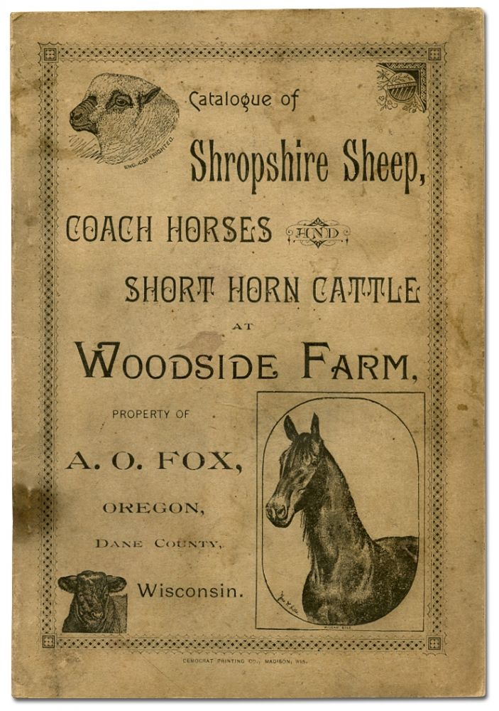 Catalogue of the Shropshire Sheep, Coach Horses and Short Horn Cattle at Woodside Farm, Property of A.O. Fox, Oregon, Dane County, Wisconsin