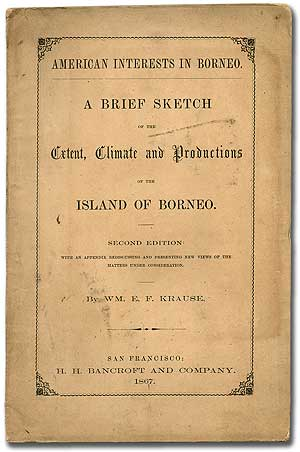 American Interests in Borneo. A Brief Sketch of the Extent, Climate and Productions of the Island of Borneo. Second Edition: With an Appendix Rediscussing and Presenting New Views of the Matters Under Consideration. Wm. E. F. KRAUSE.