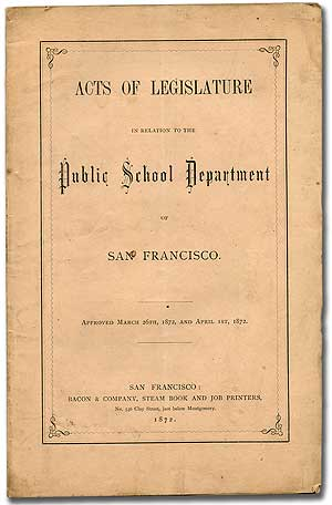 Acts of Legislature in relation to the Public School Department of San Francisco. Approved March 26th, 1872, and April 1st, 1872