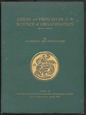 Axiom and Principles of the Science of Organisation. Marshall BRUCE-WILLIAMS.