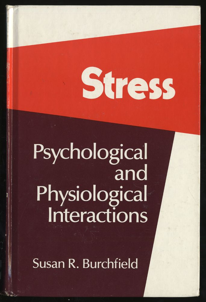 Stress: Psychological and Physiological Interactions. Susan R. BURCHFIELD.