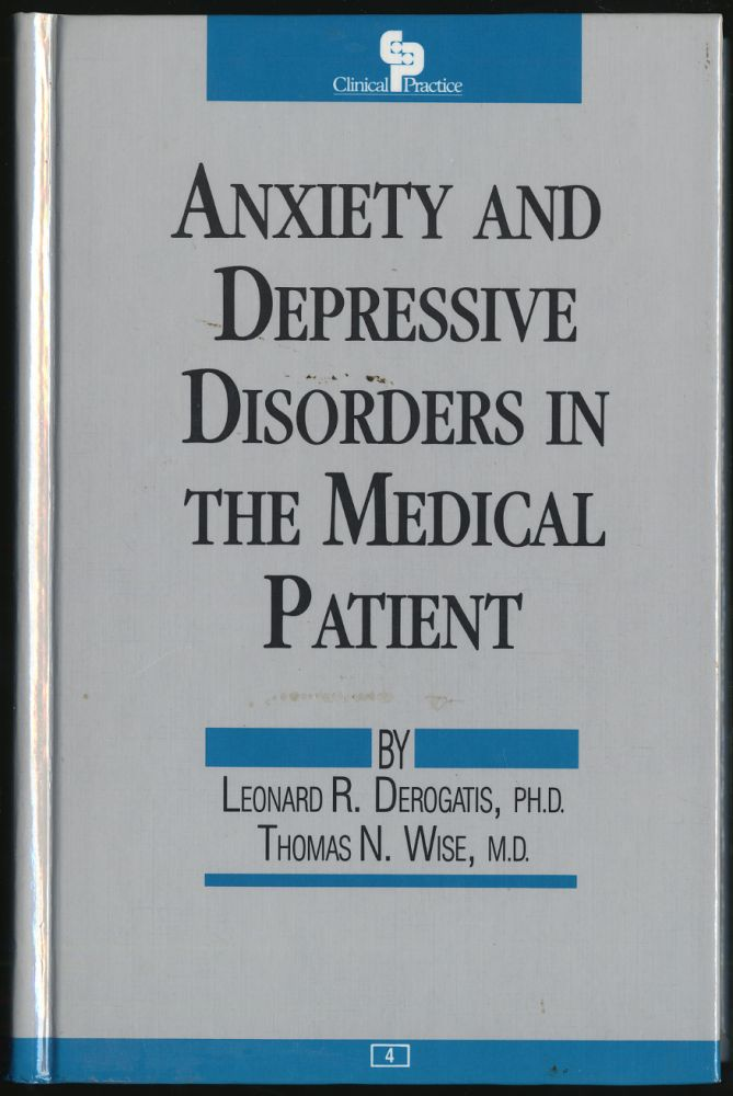 ANXIETY AND DEPRESSIVE DISORDERS IN THE MEDICAL PATIENT. LEONARD R. AND THOMAS N. WISE DEGROGATIS.