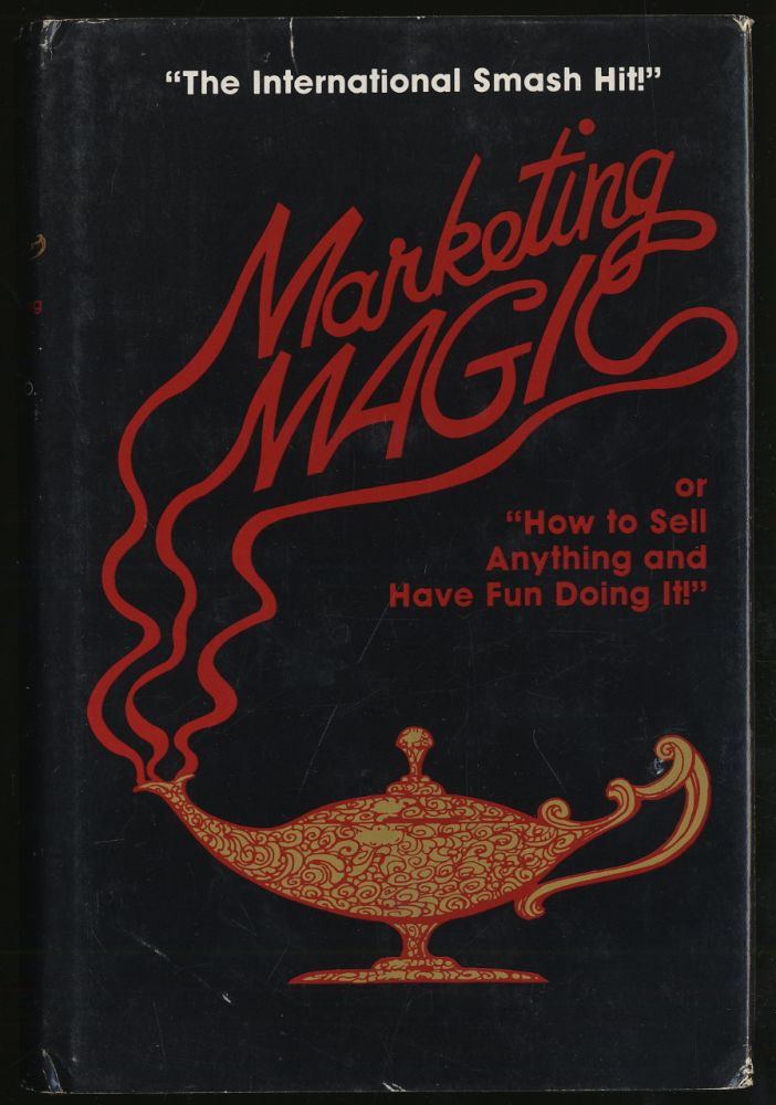 MARKETING MAGIC OR HOW TO SELL ANYTHING AND HAVE FUN DOING IT! ROBERT O. BARTH.