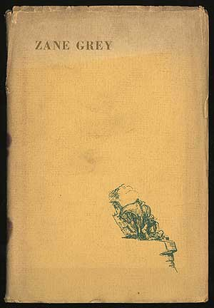 Zane Grey: The Man and His Work. An Autobiographical Sketch. Critical Appreciations & Bibliography. Zane GREY.