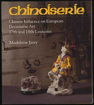 Chinoiserie: Chinese Influence on European Decorative Art 17th and 18th Centuries. Madeleine JARRY.