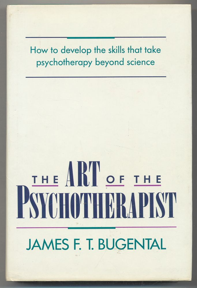 The Art of the Psychotherapist. James F. T. BUGENTAL.
