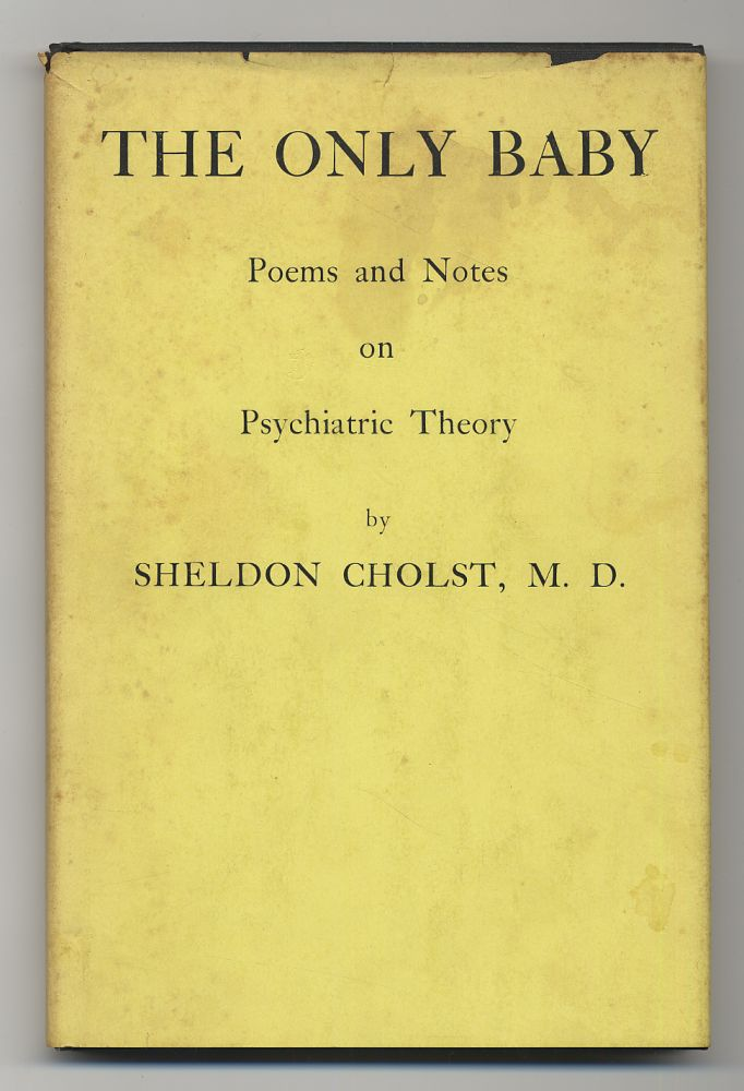 The Only Baby: Poems and Notes on Psychiatric Theory. Sheldon CHOLST.
