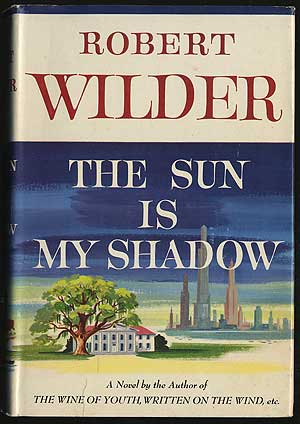 The Sun Is My Shadow. Robert WILDER.