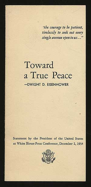 Toward a True Peace: Statement by the President of the United States at White House Press Conference, December 2, 1954. Dwight D. EISENHOWER.