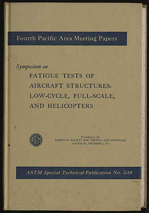 Symposium on Fatigue Tests of Aircraft Structures: Low-Cycle, Full-Scale, and Helicopters ASTM Special Technical Publication No. 338