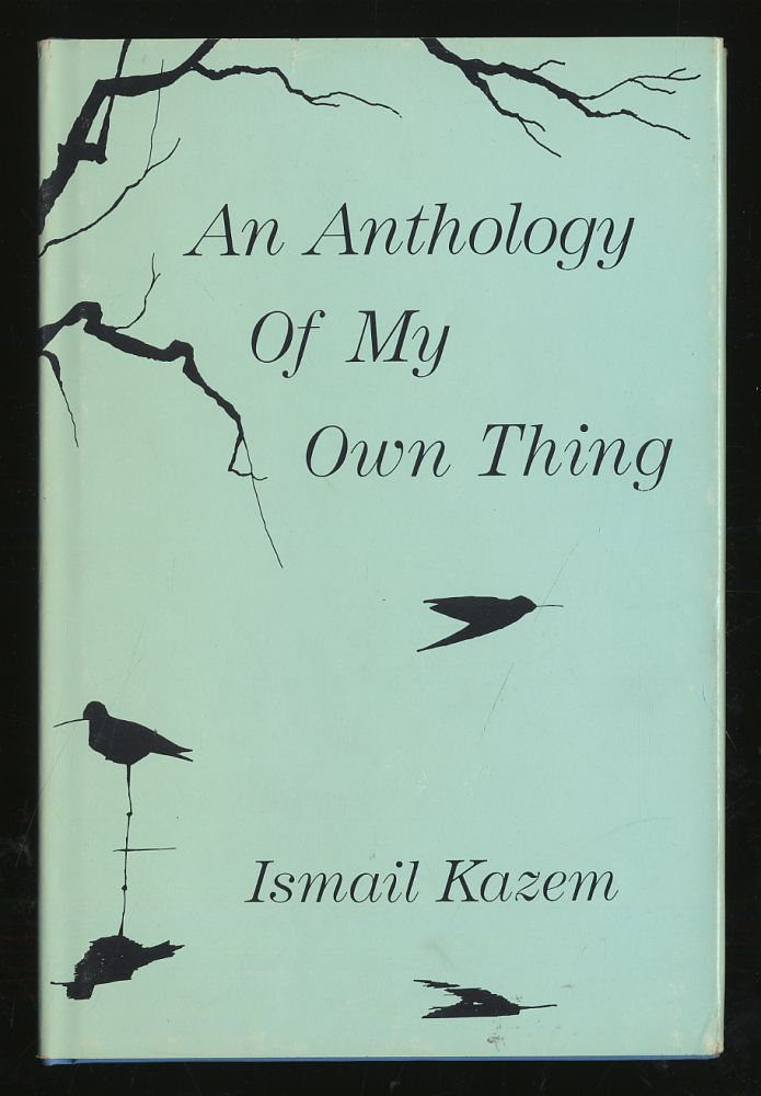An Anthology of My Own Thing. Ismail KAZEM.