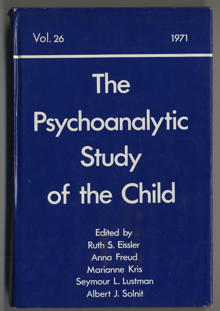The Psychoanalytic Study of the Child Volume 26. Ruth S. EISSLER.
