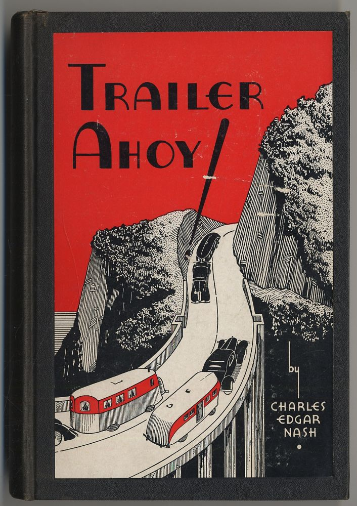 Trailer Ahoy! Being as comprehensive a book on the automobile house trailer as is possible for one man to prepare at this time from his own experiences and the fragmentary data available in an industry frantic with the demands of production. Charles Edgar NASH.