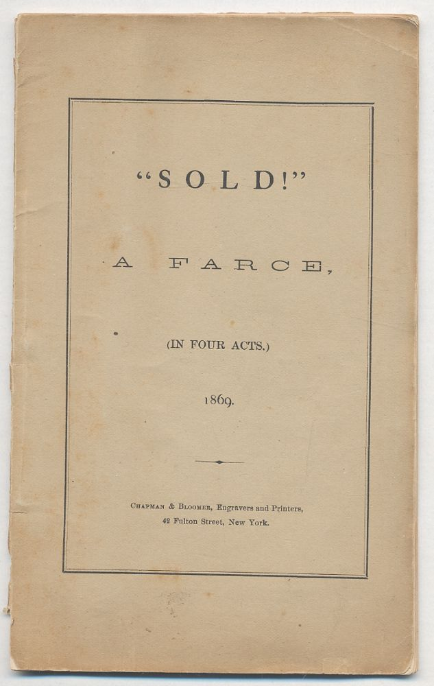 """Sold!"": A Farce (In Four Acts)"