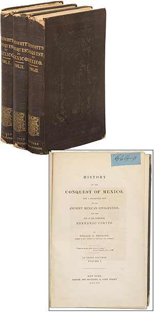 History of the Conquest of Mexico, With A Preliminary View of the Ancient Mexican Civilization, And The Life of the Conqueror, Hernando Cortes. William H. PRESCOTT.