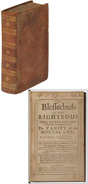 The Blessedness of the Righteous Opened, and Further Recommended from the Consideration of the Vanity of this Mortal Life in Two Treatises. HOWE, ohn.