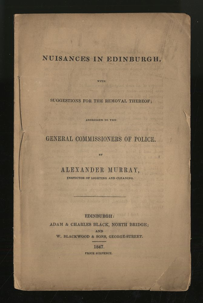 Nuisances in Edinburgh, with Suggestions for the Removal Thereof; Addressed to the General Commissioners of Police. Alexander MURRAY.