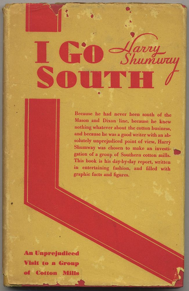 I Go South: An Unprejudiced Visit to a Group of Cotton Mills. Harry SHUMWAY.