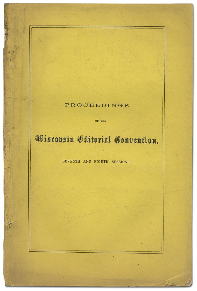 Proceedings of the Wisconsin Editorial Convention. Seventh and Eighth Sessions