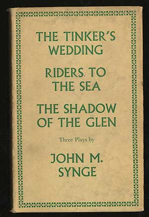 The Tinker's Wedding, Riders To The Sea, The Shadow of the Glen. John M. SYNGE.