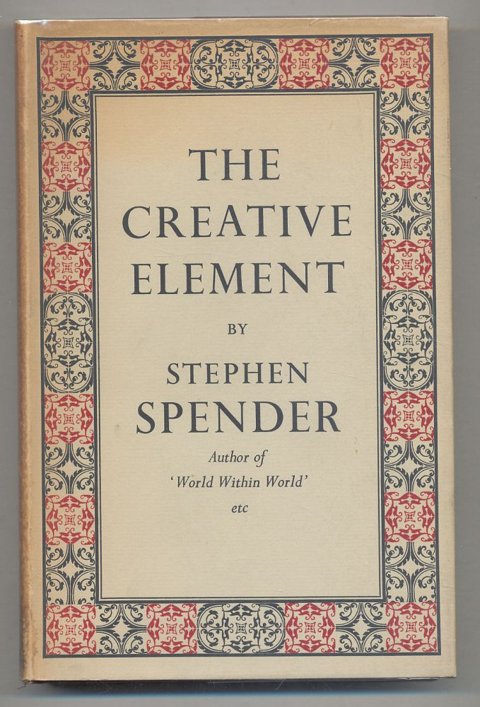 The Creative Element: A Study of Vision, Despair and Orthodoxy among some Modern Writers. Stephen SPENDER.