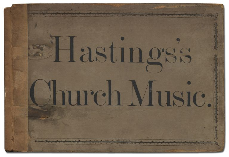Hastings's Church Music; or Musical compositions for Devotional use, in Choirs, Congregations,...
