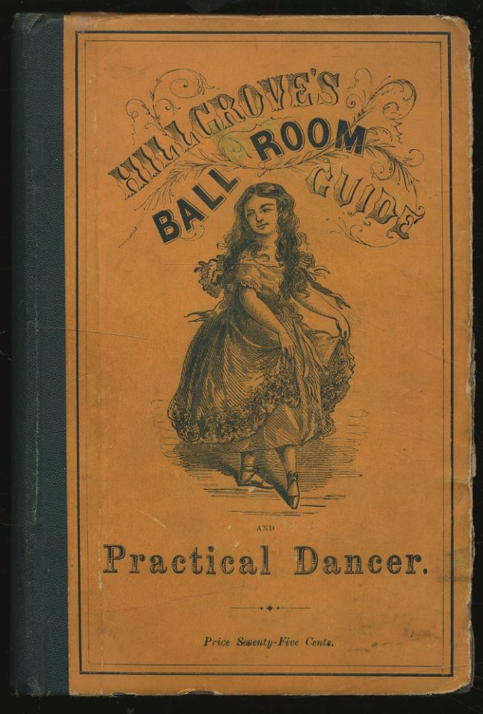 A Complete Practical Guide to the Art of Dancing. Containing Descriptions of all Fashionable and Approved Dances, Full Directions for calling the Figures, the Amount of Music required; Hints on Etiquette, the Toilet, etc.