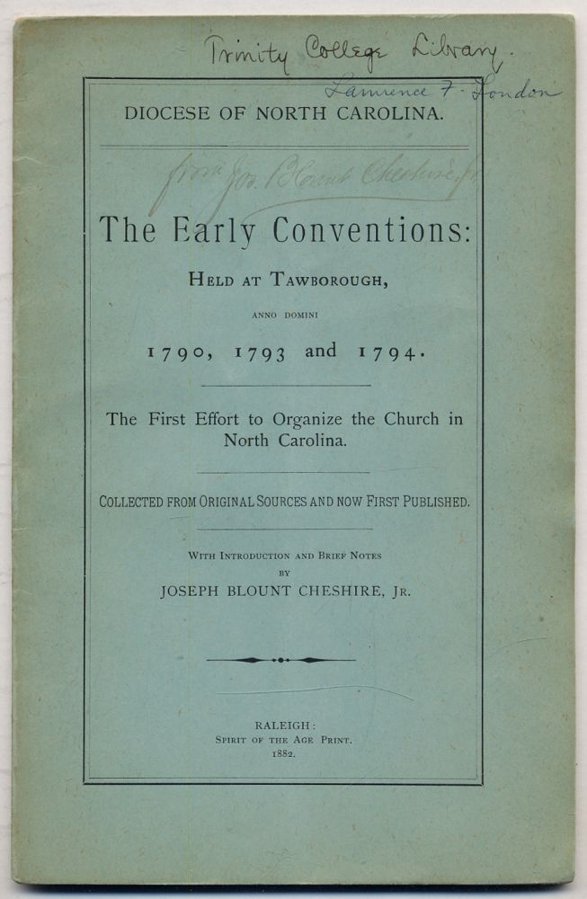 Diocese of North Carolina. The Early Conventions: Held at Tawborough, Anno Domini 1790, 1793 and 1794. The First Effort to Organize the Church in North Carolina. Collected from Original Sources and Now First Published