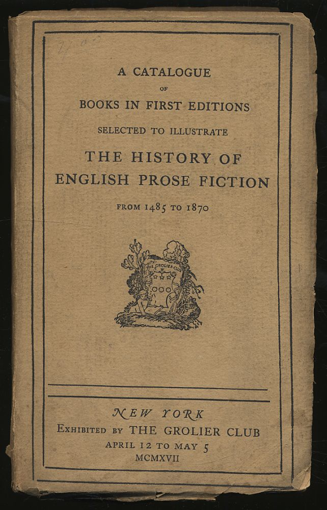 A Catalogue of Books in First Editions Selected to Illustrate The History of the English Prose Fiction from 1485 to 1870