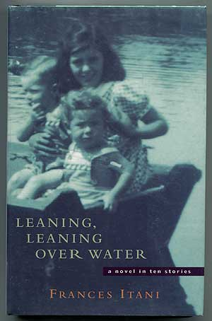 Leaning, Leaning Over Water: A Novel in Ten Stories. Frances ITANI.