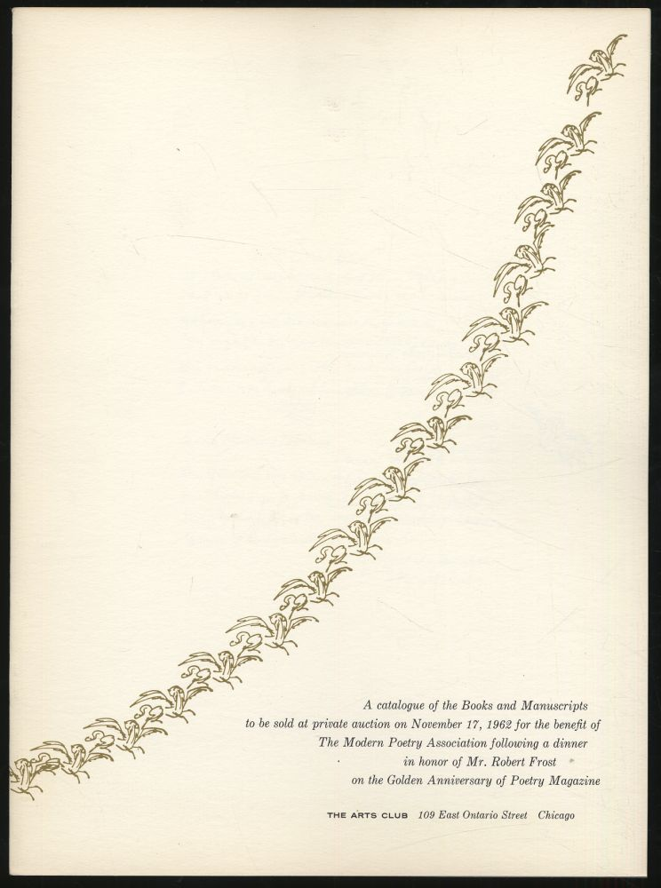 A Catalogue of the Books and Manuscripts to be Sold at Private Auction on November 17, 1962 for the Benefit of The Modern Poetry Association Following a Dinner in Honor of Mr. Robert Frost on the Golden Anniversary of Poetry Magazine