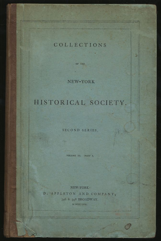 Collections of the New York Historical Society. Second Series. Volume III.-Part I
