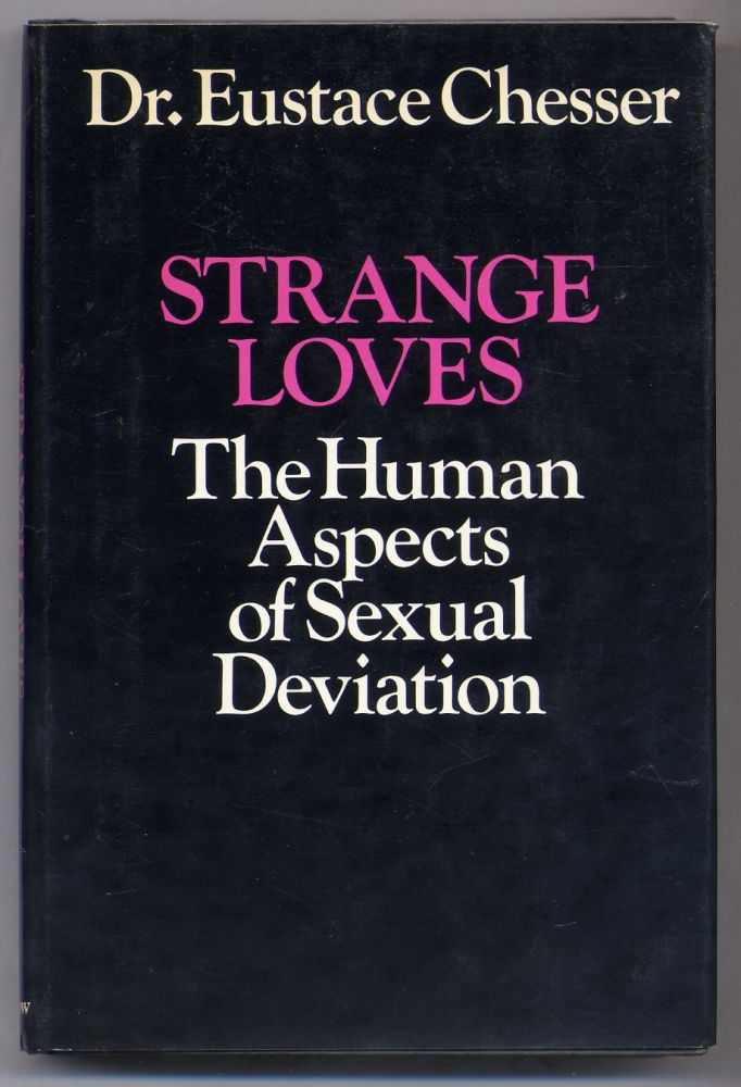 Strange Loves: The Human Aspects of Sexual Deviation. Eustace CHESSER.