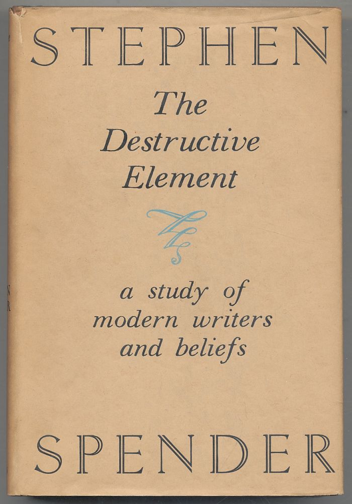 The Destructive Element: A Study of Modern Writers and Beliefs. Stephen SPENDER.