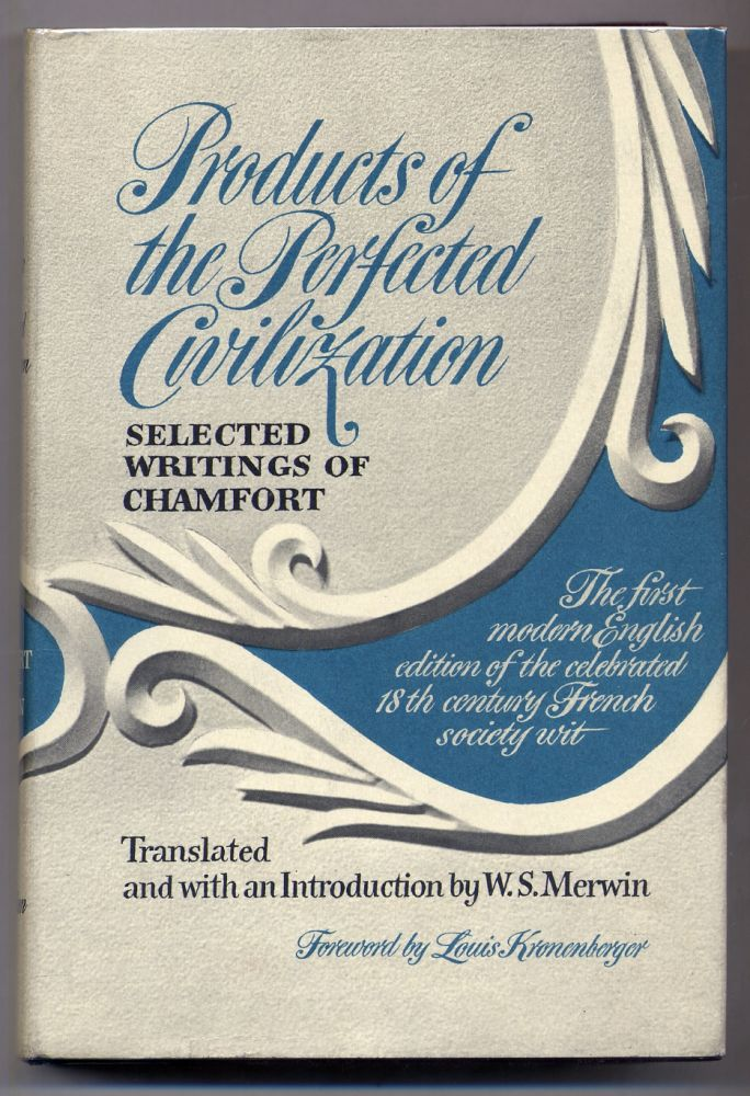 Products of the Perfected Civilization: Selected Writings of Chamfort. . Translated and CHAMFORT, W S. Merwin, Sebastien Roch Nicolas de.