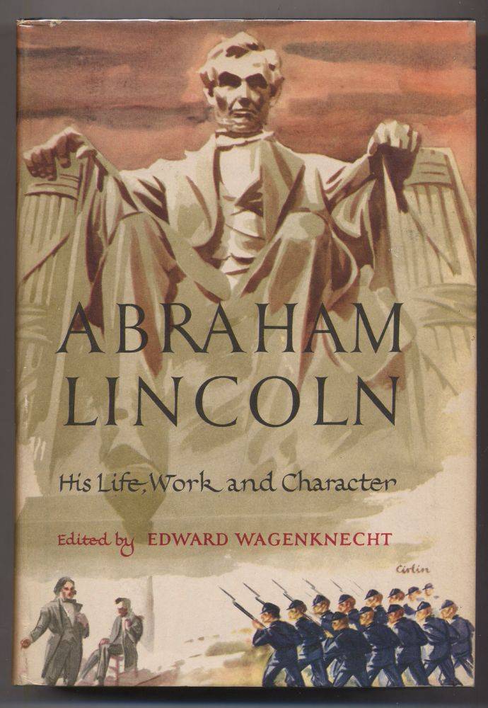Abraham Lincoln His Life, Work and Character. Edward WAGENKNECHT.