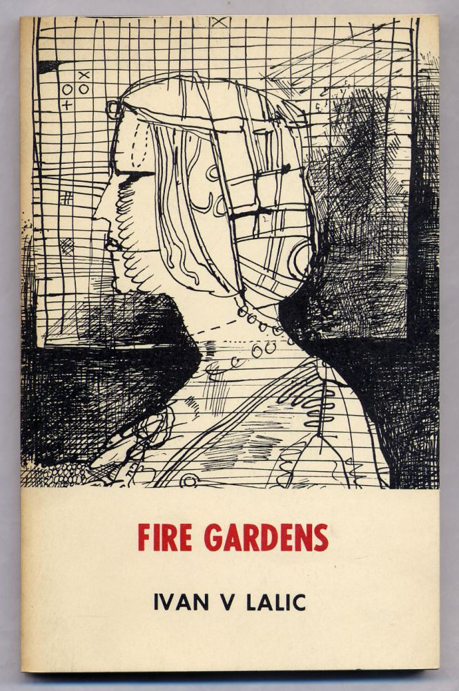 Fire Gardens: Selected Poems 1956-1969. Ivan V. LALIC, Charles Simic, C. W. Truesdale.