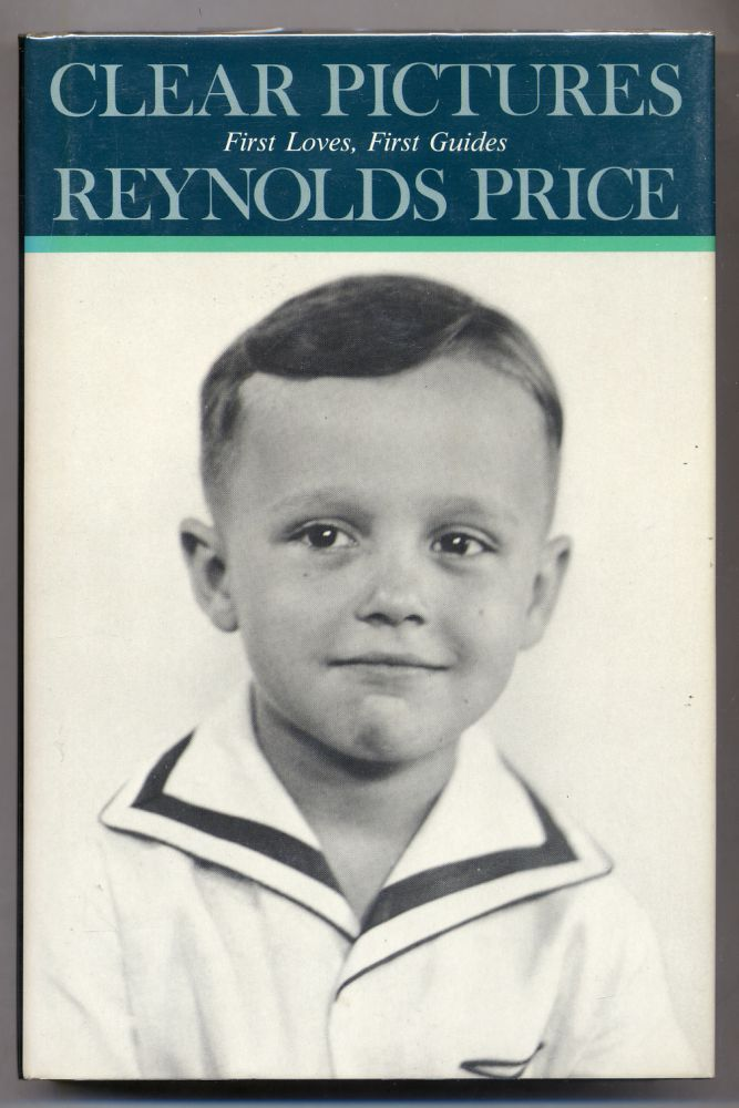 Clear Pictures: First Loves, First Guides. Reynolds PRICE.