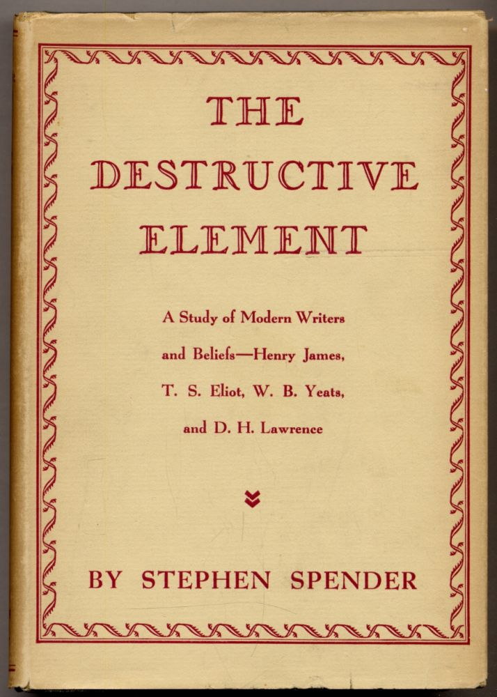 The Destructive Element. A Study of Modern Writers and Beliefs. Stephen SPENDER.